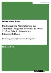 Das literarische Mäzenatentum der Thüringer Landgrafen zwischen 1170 und 1217 als Beispiel literarischer Interessenbildung - Entstehung, Umfang, Interessenschwerpunkte