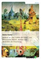 """Stefan Fischer: Analyse zu """"Der Garten der Lüste"""" von Hieronymus Bosch. Ansätze und Methoden der Forschung"""