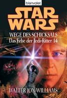 Walter Jon Williams: Star Wars. Das Erbe der Jedi-Ritter 14. Wege des Schicksals ★★★★★