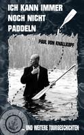 Paul von Knallkopf: Ich kann immer noch nicht paddeln