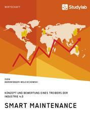 Smart Maintenance. Konzept und Bewertung eines Treibers der Industrie 4.0
