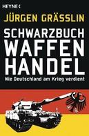Jürgen Grässlin: Schwarzbuch Waffenhandel