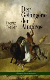 Der Gefangene der Aimaras (Wildwest-Abenteuerroman)