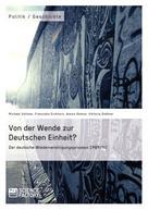 Michael Vollmer: Von der Wende zur Deutschen Einheit? Der deutsche Wiedervereinigungsprozess 1989/90