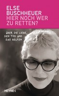 Else Buschheuer: Hier noch wer zu retten?
