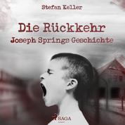 Die Rückkehr - Joseph Springs Geschichte (Ungekürzt)