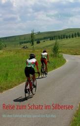 Reise zum Schatz im Silbersee - Mit dem Fahrrad auf den Spuren von Karl May