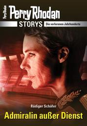 PERRY RHODAN-Storys: Admiralin außer Dienst - Die verlorenen Jahrhunderte