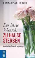 Monika Specht-Tomann: Der letzte Wunsch: Zu Hause sterben