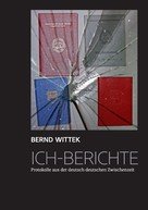 Bernd Wittek: Ich-Berichte ★★★