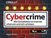 Cybercrime - Wie Sie Gefahren im Internet erkennen und sich schützen