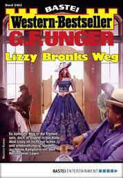 G. F. Unger Western-Bestseller 2463 - Western - Lizzy Bronks Weg
