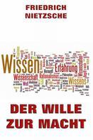 Friedrich Nietzsche: Der Wille zur Macht