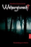 Karoline Eisenschenk: Walpurgisnacht: Niederbayern-Krimi (German Edition) ★★★★