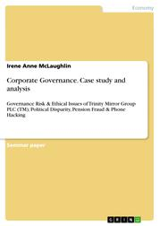 Corporate Governance. Case study and analysis - Governance Risk & Ethical Issues of Trinity Mirror Group PLC (TM); Political Disparity, Pension Fraud & Phone Hacking