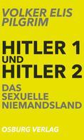 Volker Elis Pilgrim: Hitler 1 und Hitler 2. Das sexuelle Niemandsland ★★
