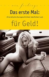 Das erste Mal: für Geld! - 25 erotische Kurzgeschichten käuflicher Lust