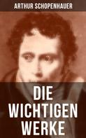 Arthur Schopenhauer: Die wichtigen Werke von Arthur Schopenhauer ★★★★★