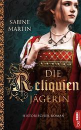 Die Reliquienjägerin - Historischer Roman