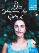 Marie Louise Fischer: Das Geheimnis der Greta K.