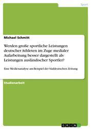 Werden große sportliche Leistungen deutscher Athleten im Zuge medialer Aufarbeitung besser dargestellt als Leistungen ausländischer Sportler? - Eine Medienanalyse am Beispiel der Süddeutschen Zeitung