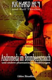Andromeda im Brombeerstrauch und andere phantastische Erzählungen