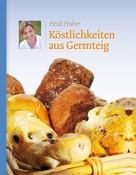 Heidi Huber: Köstlichkeiten aus Germteig ★★★★