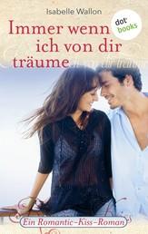 Immer wenn ich von dir träume - Ein Romantic-Kiss-Roman - Band 4