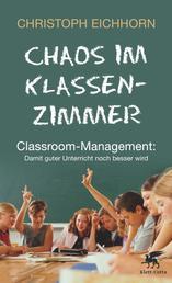 Chaos im Klassenzimmer - Classroom-Management: Damit guter Unterricht noch besser wird