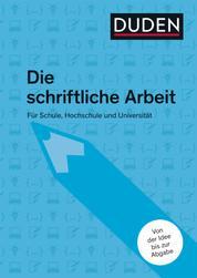 Duden-Ratgeber Die schriftliche Arbeit - Für Schule, Hochschule und Universität