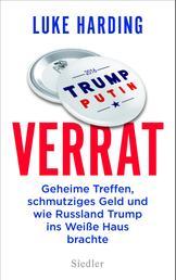 Verrat - Geheime Treffen, schmutziges Geld und wie Russland Trump ins Weiße Haus brachte