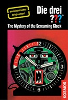 Robert Arthur: The Three Investigators and the Mystery of the Screaming Clock