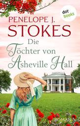 Die Töchter von Asheville Hall: Ein bewegender Familiengeheimnisroman - Roman