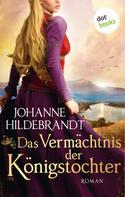 Johanne Hildebrandt: Das Vermächtnis der Königstochter: Die Königstochter-Saga - Band 3 ★★★★★