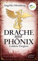 Angelika Monkberg: DRACHE UND PHÖNIX - Band 7: Goldene Ewigkeit ★★★★★