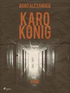 Arno Alexander: Karo König