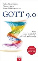 Gott 9.0 - Wohin unsere Gesellschaft spirituell wachsen wird
