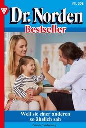 Dr. Norden Bestseller 308 – Arztroman - Weil sie einer anderen so ähnlich sah