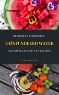 Mia McCarthy: Heerlijk En Verfrissend Geïnfundeerd Water Met Fruit, Groenten En Kruiden ★★★★★