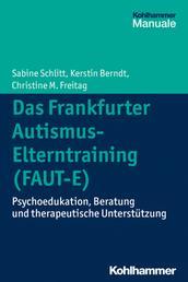 Das Frankfurter Autismus- Elterntraining (FAUT-E) - Psychoedukation, Beratung und therapeutische Unterstützung