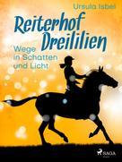 Ursula Isbel: Reiterhof Dreililien 10 - Wege in Schatten und Licht