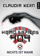Claudia Kern: Homo Sapiens 404 Band 8: Nichts ist wahr ★★★★★