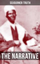 THE NARRATIVE OF SOJOURNER TRUTH - Including her famous Speech Ain't I a Woman? (Inspiring Memoir of One Incredible Woman)