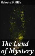 Edward S. Ellis: The Land of Mystery