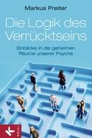 Markus Dr. Preiter: Die Logik des Verrücktseins ★★★