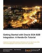 Krishnaprem Bhatia: Getting Started with Oracle SOA B2B Integration: A Hands-On Tutorial