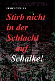 Stirb nicht in der Schlacht auf Schalke!