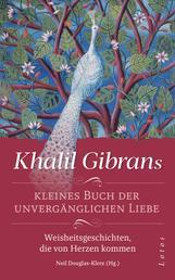 Khalil Gibrans kleines Buch der unvergänglichen Liebe - Weisheitsgeschichten, die von Herzen kommen. Mit Lesebändchen