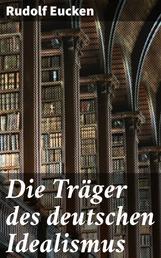 Die Träger des deutschen Idealismus