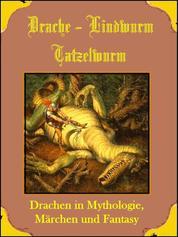 Drache, Lindwurm, Tatzelwurm - Drachen in Mythologie, Märchen und Fantasy
